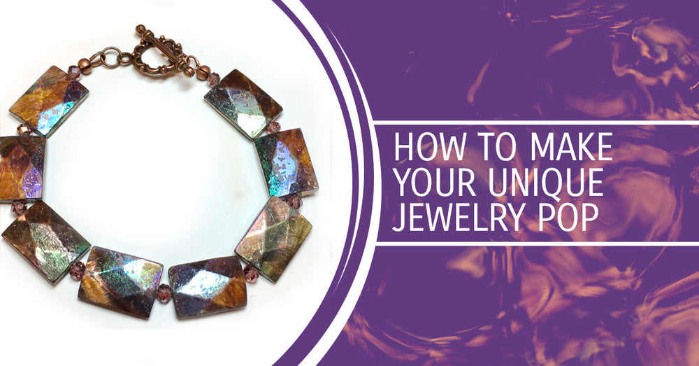 How To Make Your Unique Jewelry Pop