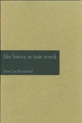 Film History as Train Wreck by Jesse Lee  Kercheval