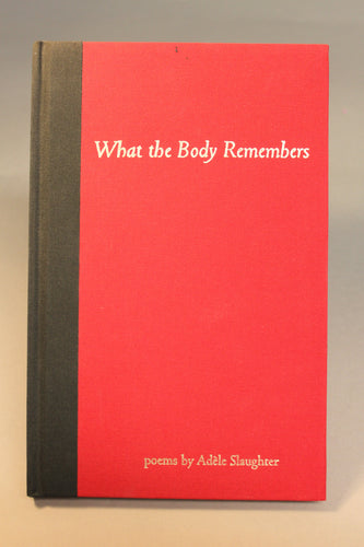 What the Body Remembers: Poems / Adele Slaughter by Chiquita Babb