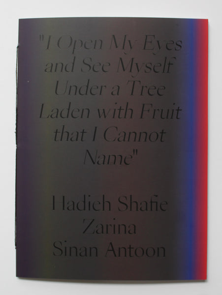 """I open my eyes and see myself under a tree laden with fruit that I cannot name."" Exhibition Catalog"