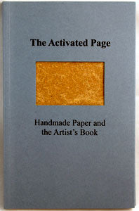 The Activated Page: Handmade Paper and the Artist's Book, edited by Jae Jennifer Rossman
