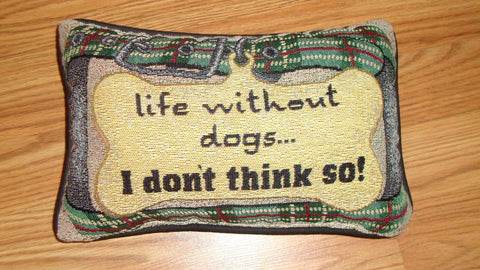 "[SOLD] Needlepointe Mini Accent Pet Pillow ""Life Without Dogs… I Don't Think So"""