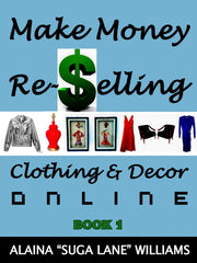 Make Money Re-Selling Clothing & Decor Online: Book 1