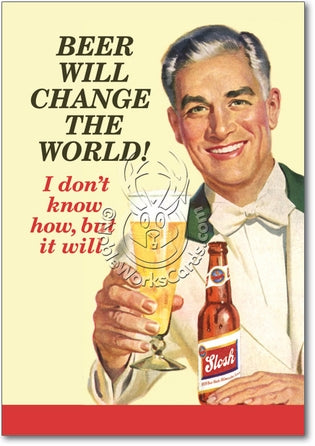 Beer Will Change The World Father's Day Card