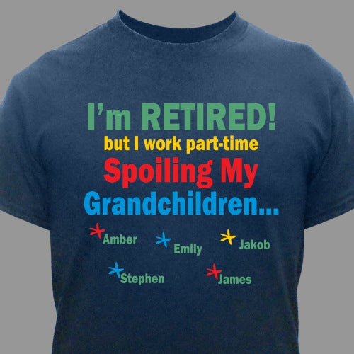 "Personalized Grandpa Retirement Shirt ""I'm Retired... Spoiling my Grandkids"" - Home Goods Galore"