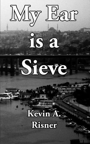 My Ear is a Sieve, by Kevin A. Risner