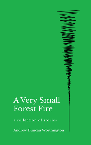 A Very Small Forest Fire, by Andrew Duncan Worthington