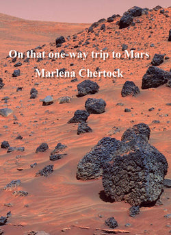 On That One-Way Trip To Mars, by Marlena Chertock