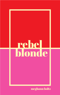 rebel/blonde, by Meghann Boltz