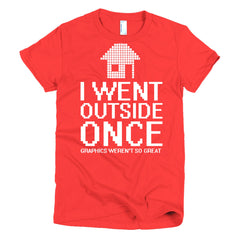 Outside Gamer Women's T-shirt I Went Outside Once
