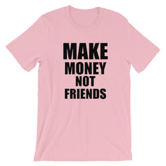 Make Money Not Friends T-shirt