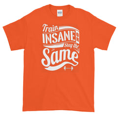 Gym Train T-shirt Insane Or Stay The Same