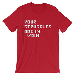 Your Struggles Are In Vain T-shirt