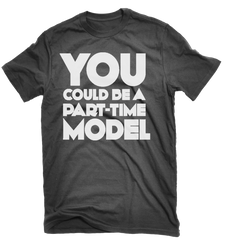 You Could Be A Part-Time Model T-shirt - Dicky Ticker  - 2