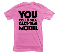 You Could Be A Part-Time Model T-shirt - Dicky Ticker  - 3