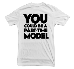 You Could Be A Part-Time Model T-shirt - Dicky Ticker  - 1