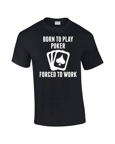 Born To Play Poker T-shirt Forced To Work