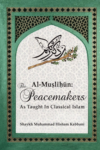 Al-Muslihūn: The Peacemakers As Taught In Classical Islam , Islamic Shopping Network