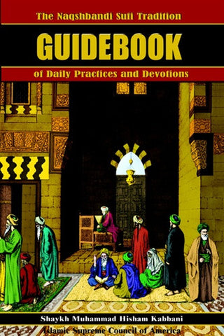 The Naqshbandi Sufi Tradition Guidebook of Daily Practices and Devotions , Islamic Shopping Network