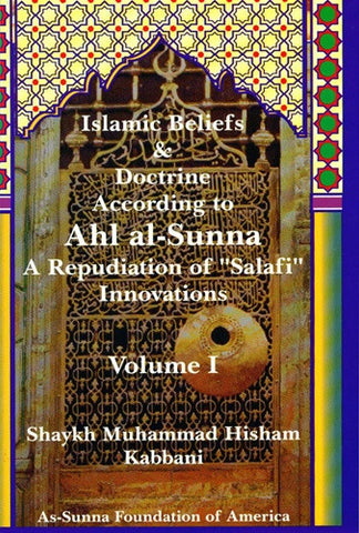 "Islamic Beliefs & Doctrine According to Ahl al-Sunna: A Repudiation of ""Salafi"" Innovations , Islamic Shopping Network"