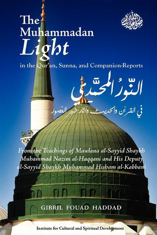 The Muhammadan Light in the Quran, Sunna, and Companion-Reports , Islamic Shopping Network