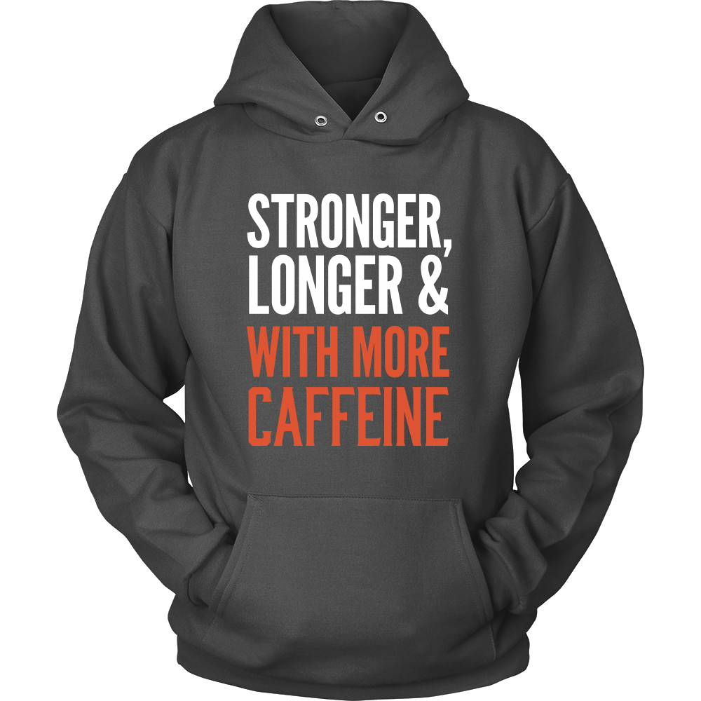 Stronger, Longer & With More Caffeine Hoodie