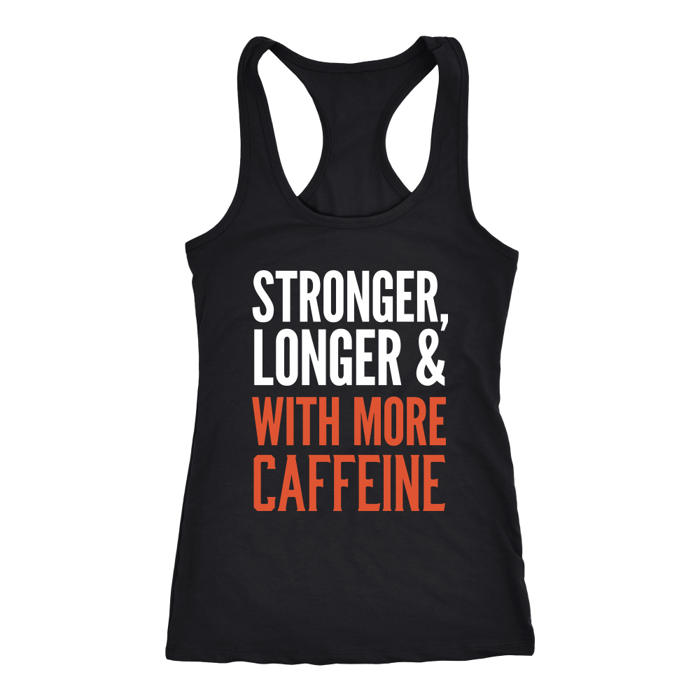 Stronger, Longer & With More Caffeine Women's T-shirt