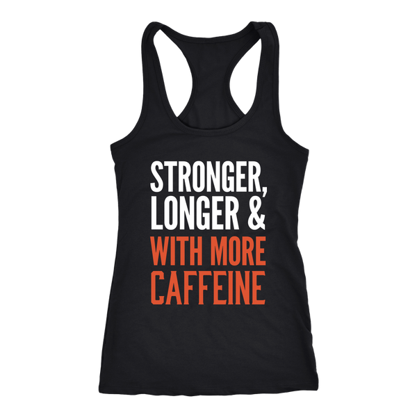Stronger, Longer & With More Caffeine Women's Tank