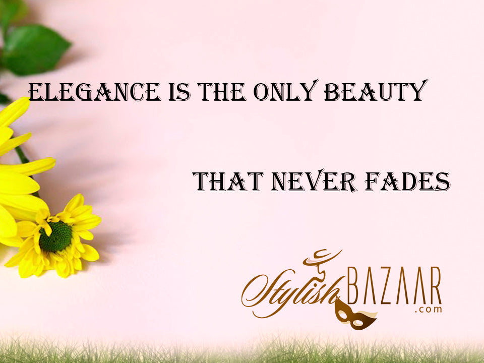 Fashion Quote of the Day - Elegance is the Only Beauty that Never Fades