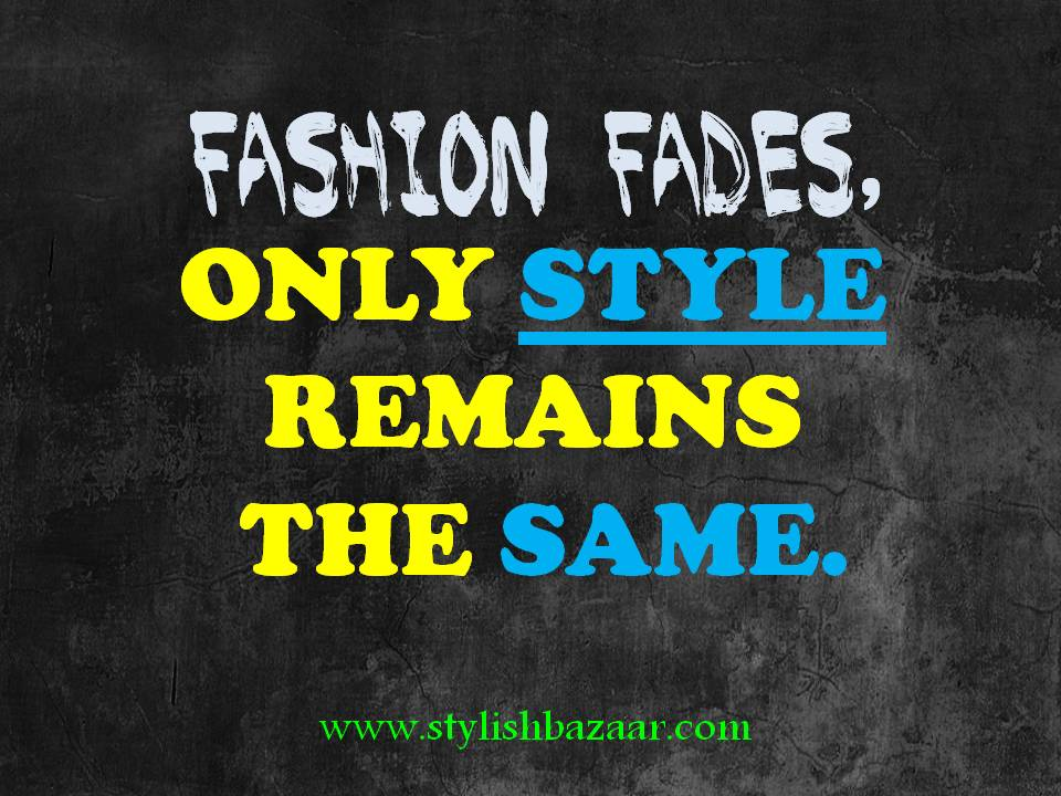 fashion quote of the day - 20may - Fashion Fades, Only Style remains the same.