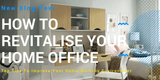 How to Revitalise your Home Office