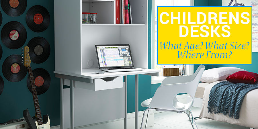 Children\'s Desks - The when\'s, what\'s and where from\'s!