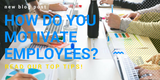 how do you motivate employees