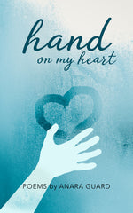Hand on My Heart: Poems by Anara Guard