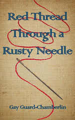 Red Thread Through a Rusty Needle: Poetry by Gay Guard-Chamberlin