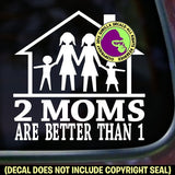 2 MOMS ARE BETTER THAN 1 Vinyl Decal Sticker