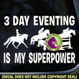 3 DAY EVENTING IS MY SUPERPOWER Vinyl Decal Sticker