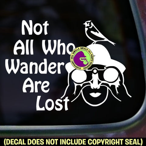 Bird Watcher - NOT ALL WHO WANDER ARE LOST Hiker Vinyl Decal Sticker