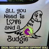 ALL YOU NEED LOVE BUDGIE Parakeet Vinyl Decal Sticker