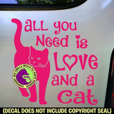 ALL YOU NEED IS LOVE AND A CAT Vinyl Decal Sticker
