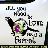 ALL YOU NEED LOVE FERRET Weasel Vinyl Decal Sticker