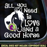 ALL YOU NEED IS LOVE AND A GOOD HORSE Vinyl Decal Sticker