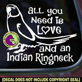 ALL YOU NEED LOVE INDIAN RINGNECK Parakeet Vinyl Decal Sticker