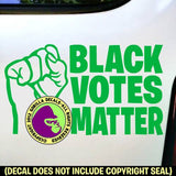 BLACK VOTES MATTER Fist - Election Vote President Lives Vinyl Decal Sticker