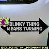 BLINKY THING MEANS TURNING Tailgating Funny Vinyl Decal Sticker