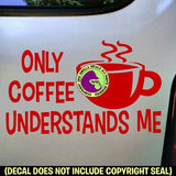 ONLY COFFEE UNDERSTANDS ME Funny Vinyl Decal Sticker
