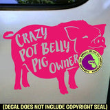 CRAZY POT BELLY PIG OWNER Vinyl Decal Sticker