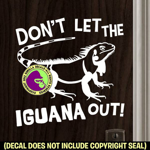 DON'T LET THE IGUANA OUT Door Window Sign Vinyl Decal Sticker