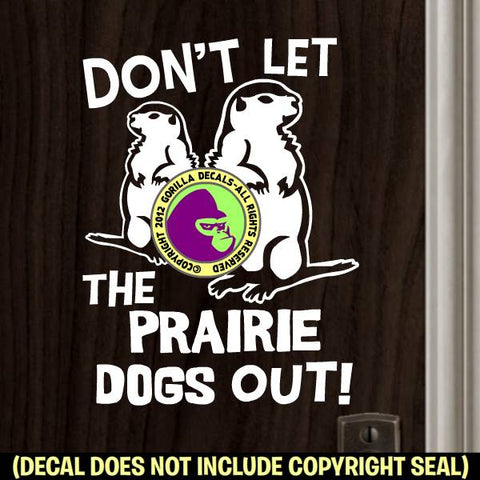 DON'T LET THE PRAIRIE DOGS OUT Pet Love Vinyl Decal Sticker