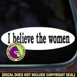 I believe the women - Sexual Harassment Vinyl Decal Sticker